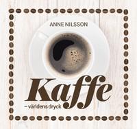 Kaffe - världens dryck, av Anne Nilsson