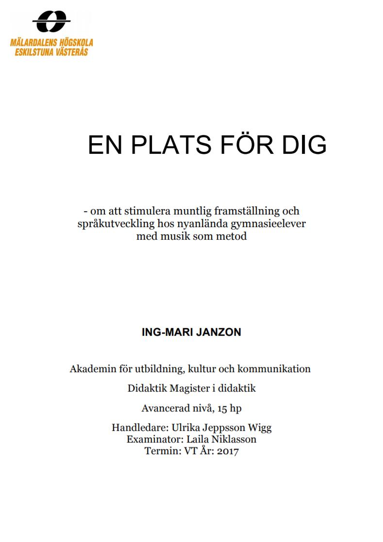 Ing-Mari Janzons uppsats i didaktik. En plats för dig - om att stimulera muntlig framställning och språkutveckling hos nyanlända gymnasieelever med musik som metod