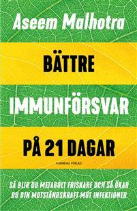 Bokomslag, Bättre immunförsvar på 21 dagar, av Aseem Malhotra. Översatt av Elisabet Flodin och Inger Lernevall
